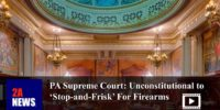 PA Supreme Court: Unconstitutional to 'Stop-and-Frisk' For Firearms