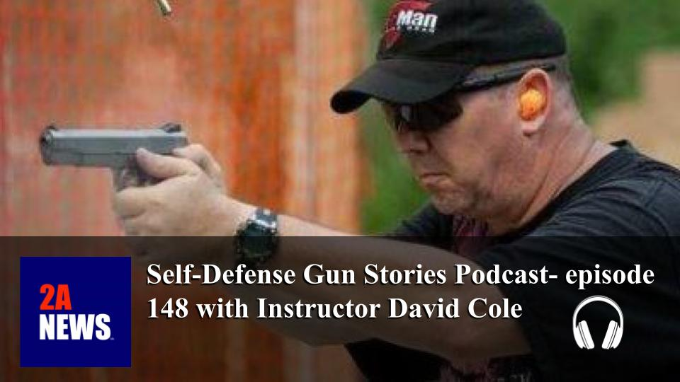 Self-Defense Gun Stories Podcast- episode 148 with Instructor David Cole