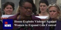 House Exploits Violence Against Women to Expand Gun Control