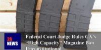 "Federal Court Judge Rules CA's ""High Capacity"" Magazine Ban Unconstitutional"