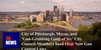 City of Pittsburgh, Mayor, and 'Gun-Grabbing Gang of Six' City Council-Members Sued Over New Gun Control Laws