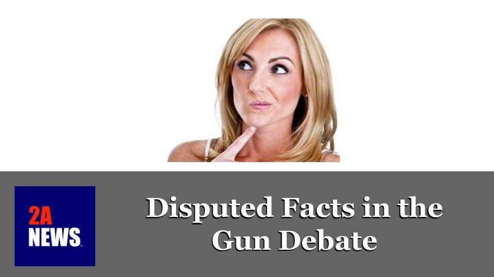 Disputed Facts in the Gun Debate