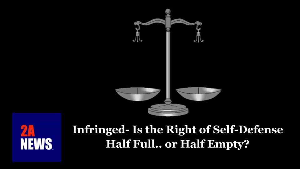 Infringed- Is the Right of Self-Defense Half Full or Half Empty?