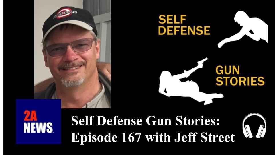 Self Defense Gun Stories: Episode 167 with Jeff Street