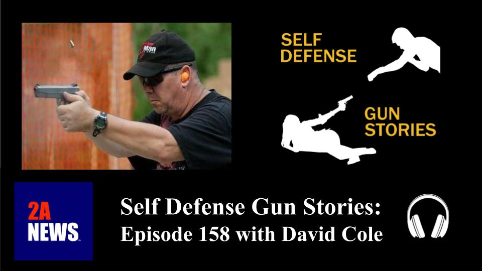 Self Defense Gun Stories: Episode 158 with David Cole