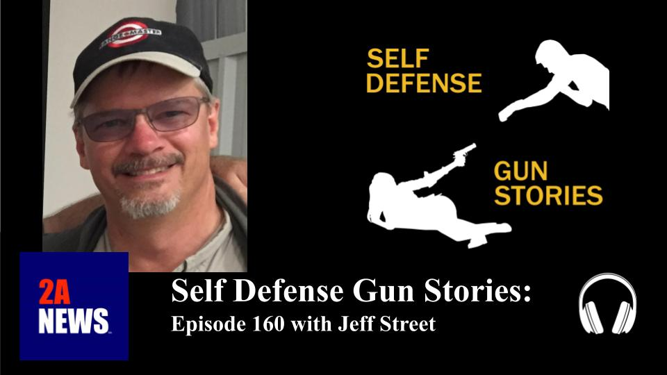 Self Defense Gun Stories: Episode 160 with Jeff Street