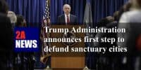 Trump Administration announces first step to defund sanctuary cities