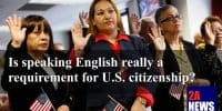 Is speaking English really a requirement for U.S. citizenship?
