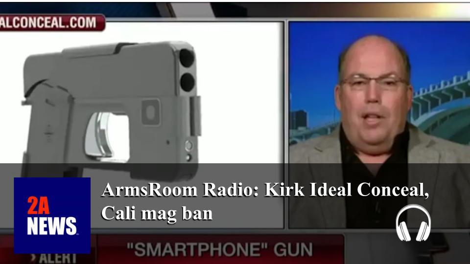 ArmsRoom Radio: Kirk Ideal Conceal, Cali mag ban